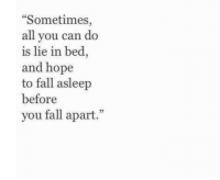 """Fall, Hope, and Can: """"Sometimes,  all you can do  is lie in bed,  and hope  to fall asleep  before  you fall apart."""""""