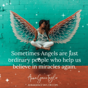 Memes, Angels, and Help: Sometimes Angels are just  ordinary petple who help us  believe in miracles again  + ANNAGRACETAYLOR.COM