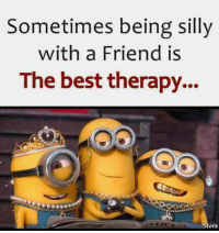 Sure is ....kB: Sometimes being silly  with a Friend is  The best therapy... Sure is ....kB