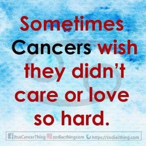 Cancers: Sometimes  Cancers wish  they didn't  care or love  so hard.  fItsaCancerThing zodiacthingcom https://zodiacthing.com