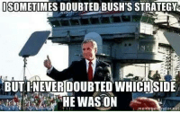 Memes, Preach, and Cold: SOMETIMES DOUBTED BUSH'S STRATEGY  BUT IFNEVER DOUBTED WHICH SIDE  memegen retor Preach it! Cold Dead Hands - Cold Dead Hands 2nd Amendment Gear CDH2A.COM/shop