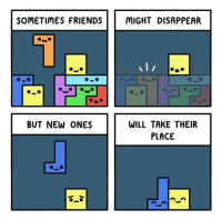 Friends, Will, and New: SOMETIMES FRIENDS  MIGHT DISAPPEAR  BUT NEW ONES  WILL TAKE THEIR  PLACE Idk if anyones posted this but it conveys an important message anyway
