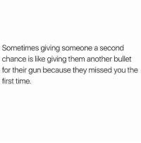 Be glad you dodged that bullet.. 💯: Sometimes giving someone a second  chance is like giving them another bullet  for their gun because they missed you the  first time. Be glad you dodged that bullet.. 💯