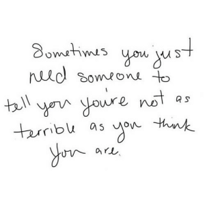 https://iglovequotes.net/: Sometimes  goм jus  need someone to  tell  you youre not  terrible as  you think  are. https://iglovequotes.net/