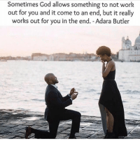 God, Memes, and Work: Sometimes God allows something to not work  out for you and it come to an end, but it really  works out for you in the end. - Adara Butler
