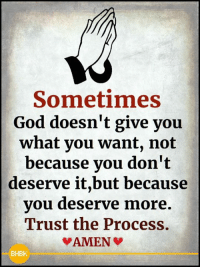 🙏: Sometimes  God doesn't give you  what you want, not  because you don't  deserve it,but because  you deserve more.  Trust the Process.  BHBK 🙏