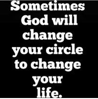 God, Life, and Change: sometimes  God will  change  vour circle  to change  your  life. 🙌💯
