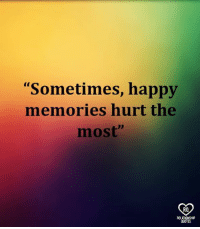 "relationship quotes: ""Sometimes, happy  memories hurt the  most""  RO  RELATIONSHIP  QUOTES"