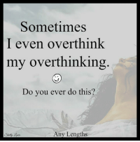 US Drug and Alcohol Treatment Resources  WingsofEncouragement.org 800.815.6308: Sometimes  I even overthink  my overthinking  Do you ever do this?  Any Lengths  Shelly US Drug and Alcohol Treatment Resources  WingsofEncouragement.org 800.815.6308