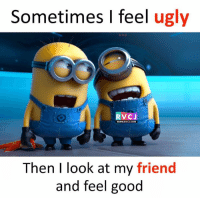 Thank God!: Sometimes I feel ugly  RVCJ  www.RVCI.COM  Then I look at my friend  and feel good Thank God!