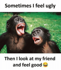 Tag peeps 😝 FOLLOW US➡️ @so.mexican: Sometimes I feel ugly  Then look at my friend  and feel good Tag peeps 😝 FOLLOW US➡️ @so.mexican