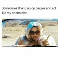 Memes, 🤖, and Hang Up: Sometimes I hang up on people and act  like my phone died 💁🏼 Get following @thesassbible @thesassbible @thesassbible @thesassbible