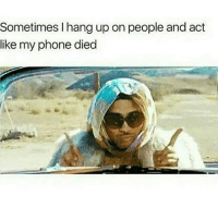 Memes, 🤖, and Oop: Sometimes I hang up on people and act  like my phone died Oops 😎