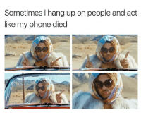 Memes, 🤖, and Hang Up: Sometimes I hang up on people and act  like my phone died Guilty .