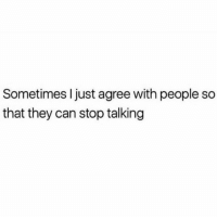 Memes, 🤖, and Can: Sometimes I just agree with people so  that they can stop talking 😂 (via: @the_meredith)
