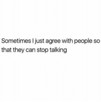 Memes, 🤖, and Can: Sometimes I just agree with people so  that they can stop talking I do this everyday... it's just easier.