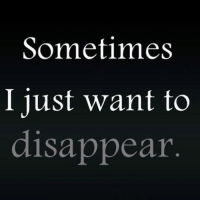 disappearing: Sometimes  I just want to  disappear