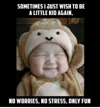 Memes, 🤖, and Fun: SOMETIMES I JUST WISH TO B  A LITTLE KID AGAIN,  NO WORRIES, NO STRESS, ONLY FUN