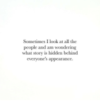 Look At All The: Sometimes I look at all the  people and am wondering  what story is hidden behind  everyone's appearance.