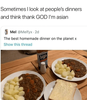 Meirl: Sometimes I look at people's dinners  and think thank GOD I'm asian  E Mel @Melfyx 2d  The best homemade dinner on the planet x  Show this thread  НР  SAUCE Meirl