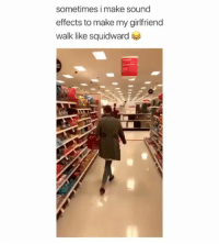 Being Alone, Memes, and Squidward: sometimes i make sound  effects to make my girlfriend  walk like squidward Single, taken, crushing or forever alone Credit: @saige_and_stan