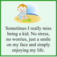 Memes, 🤖, and  No Stress: Sometimes I really miss  being a kid. No stress  no worries, just a smile  on my face and simply  enjoying my life