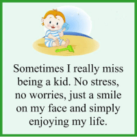 Life, Smile, and Stress: Sometimes I really miss  being a kid. No stress  no worries, just a smile  on my face and simply  enjoying my life.