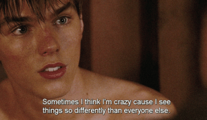 Differently: Sometimes I think I'm crazy cause l see  things so differently than everyone else