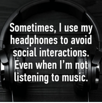 Memes, Music, and Headphones: Sometimes, I use my  headphones to avoid  social interactions.  Even when I'm not  listening to music. 💯