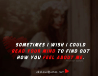 Sometimes I Wish I Could Read Your Mind To Find Out How You Feel