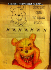 Grid, The Grid, and Use: Sometimes I worry about my sister.  ..  USE THE  GRID  TO DRAW  POOH <p>Draw Pooh.</p>