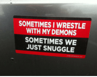 Wrestling, Demons, and Just: SOMETIMES I WRESTLE  WITH MY DEMONS  SOMETIMES WE  JUST SNUGGLE <p>Wrestling With My Demons.</p>