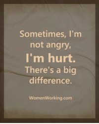 Sometimes, I'm  not angry,  I'm hurt.  There's a big  difference  Women Working.com <3 Womenworking.com  .