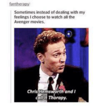 avengers movie: Sometimes instead of dealing with my  feelings choose to watch all the  Avenger movies.  Chris Hemsworth and  damit Thorapy.