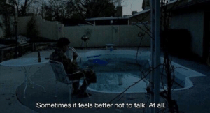 All, Feels, and Sometimes: Sometimes it feels better not to talk. At all