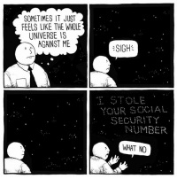 Memes, 🤖, and Universe: SOMETIMES IT JUST  FEELS LIKE THE WHOLE  UNIVERSE IS  AGAINST ME  SIGH  YOUR SOCIAL  UMBER  WHAT NO @jakelikesonions