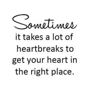 https://iglovequotes.net/: Sometimes  it takes a lot of  heartbreaks to  get your heart in  the right place. https://iglovequotes.net/