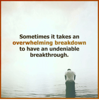 Overwhelm: Sometimes it takes an  overwhelming breakdown  to have an undeniable  breakthrough.  THE MIND  EASi