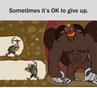 ok meme: Sometimes it's OK to give up.
