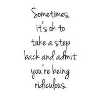 http://iglovequotes.net/: Sometimes,  its ok to  take a step  back and anit  you re being  nacupus. http://iglovequotes.net/