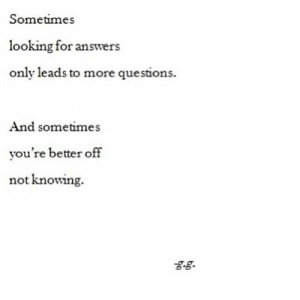 https://iglovequotes.net/: Sometimes  looking for answers  only leads to more questions.  And sometimes  you're better off  not knowing. https://iglovequotes.net/