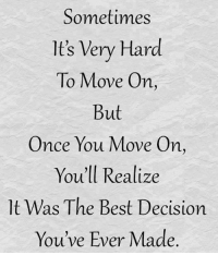 Life, Love, and Memes: Sometimes  lt's Very Hard  To Move On  But  Once You Move On,  You'll Realize  lt Was The Best Decision  You've Ever Made tag someone Check out all of my prior posts⤵🔝 Positiveresult positive positivequotes positivity life motivation motivational love lovequotes relationship lover hug heart quotes positivequote positivevibes kiss king soulmate girl boy friendship dream adore inspire inspiration couplegoals partner women man
