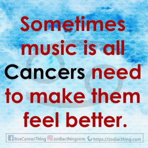 Cancers: Sometimes  music is all  Cancers need  to make them  feel better.  fItsaCancerThing zodiacthingcom https://zodiacthing.com