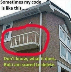 Life, Code, and Real: Sometimes my code  is like this..  Don't know, what it does..  But i am scared to delete. My code in real life