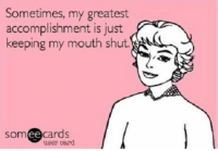 Keeping My Mouth Shut: Sometimes, my greatest  accomplishment is just  keeping my mouth shut  somee cards  uger card.