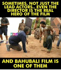 Memes, The Real, and Film: SOMETIMES, NOT JUST THE  LEAD ACTORS.. EVEN THE  DIRECTOR IS THE REAL  HERO OF THE FILM  RVCJ  www.RvCJ.COM  AND BAHUBALI FILM IS  ONE OF THEM Hats off to the director!