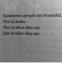 Beautiful, They, and What: Sometimes people are beautiful.  Not in looks  Not in what they say  Just in what they are.