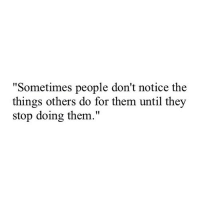 """Them, They, and For: """"Sometimes people don't notice the  things others do for them until they  stop doing them."""""""