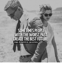 True!: SOMETIMES PEOPLE  WITH THE WORST PAST  CREATE THE BESTFUTURE  THE POSITIVE QUOTES True!
