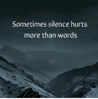Silence, More Than Words, and Words: Sometimes silence hurts  more than words